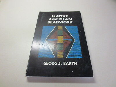 Native American Beadwork by Georg J. Barth traditional beading techniques