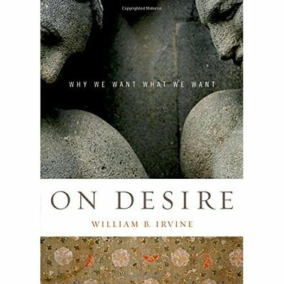 On Desire: Why We Want What We Want - Paperback NEW Irvine, William 2007-06-18