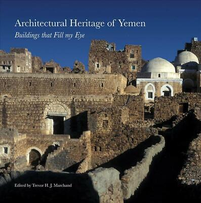 Architectural Heritage of Yemen: Buildings that Fill My Eye by Trevor HJ Marchan