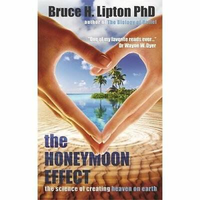 The Honeymoon Effect: The Science of Creating Heaven on - Paperback NEW Lipton,