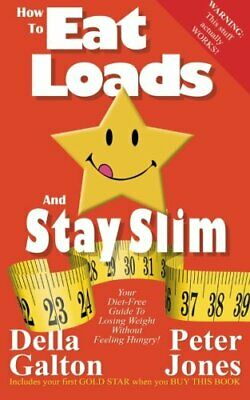 How To Eat Loads And Stay Slim: Your diet-free guide to losi... by Galton, Della