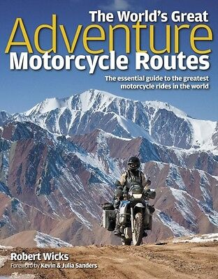 The World's Great Adventure Motorcycle Routes: The Essential Guide to the Great.