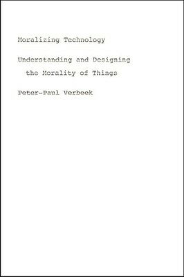 Moralizing Technology: Understanding And Designing The Morality Of Things (Pape.