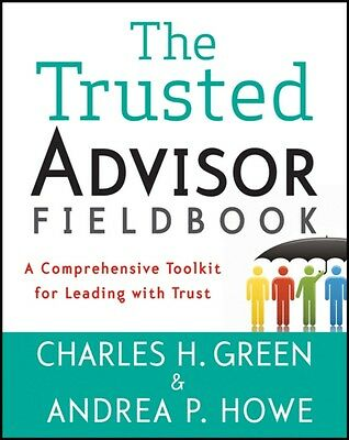 The Trusted Advisor Fieldbook: A Comprehensive Toolkit for Leading with Trust (.