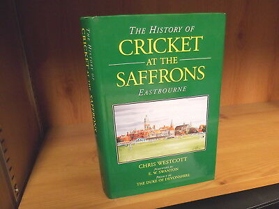 The History of Cricket at the Saffrons (Eastbourne) by Chris Westcott (2000)