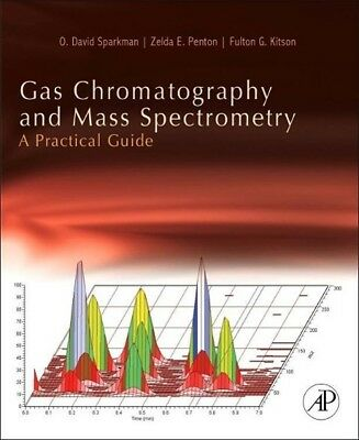 Gas Chromatography and Mass Spectrometry: A Practical Guide, O. David Spark ...