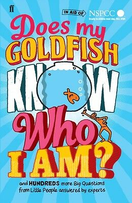 Does My Goldfish Know Who I Am?: and hundreds more Big Questions from Little Pe.