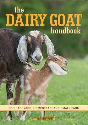 The Dairy Goat Handbook: For Backyard, Homestead, and Small Farm . 9780760347317