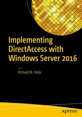 Implementing DirectAccess with Windows Server 2016, Richard Hicks