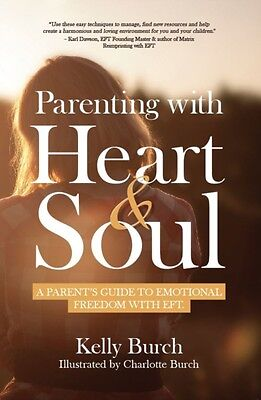 Parenting with Heart & Soul: A Parent's Guide to Emotional Freedom with EFT (Pa.