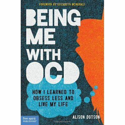 Being Me with Ocd: How I Learned to Obsess Less and Liv - Paperback NEW Alison D