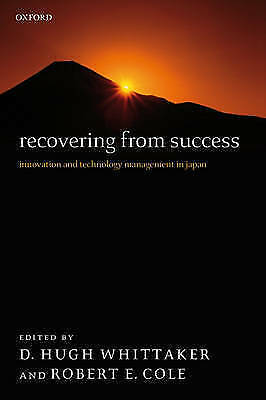 Recovering from Success: Innovation and Technology Management in Japan by