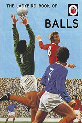 The Ladybird Book of Balls (Ladybirds for Grown-Ups): The per... by Morris, Joel