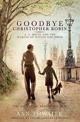 Goodbye Christopher Robin: A. A. Milne and the Making of Winn... by Thwaite, Ann