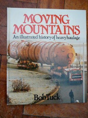Moving Mountains: Illustrated History of Heavy Haulage by Tuck, Bob Hardback The
