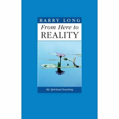 From Here To Reality: My Spiritual Teaching - Paperback NEW Barry Long (Aut 2015