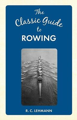 The Classic Guide to Rowing (Hardcover), Lehmann, R. C., 9781445649061