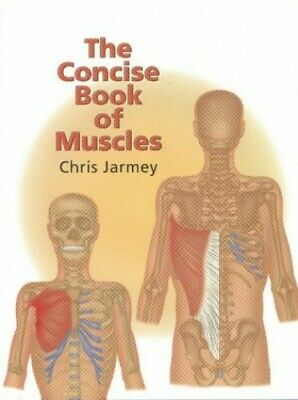 The Concise Book of Muscles by Chris Jarmey 0954318811 The Fast Free Shipping