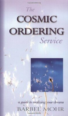The Cosmic Ordering Service: A Guide to Realizing Yo... by Barbel Mohr Paperback