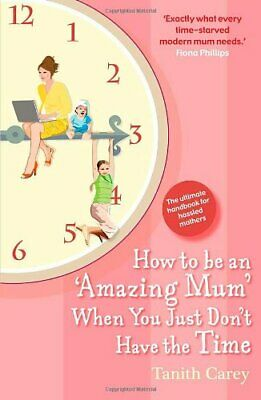How to be an Amazing Mum When You Just Don't Have t... by Tanith Carey Paperback