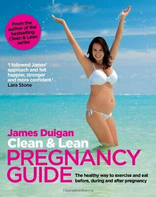 Clean & Lean Pregnancy Guide: The healthy way to exercise an... by Duigan, James