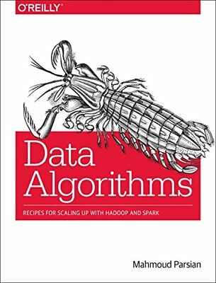Data Algorithms: Recipes for Scaling up with Hadoop and Spark By Mahmoud Parsian