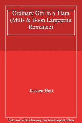 Ordinary Girl in a Tiara (Mills & Boon Largeprint Romance) By Jessica Hart