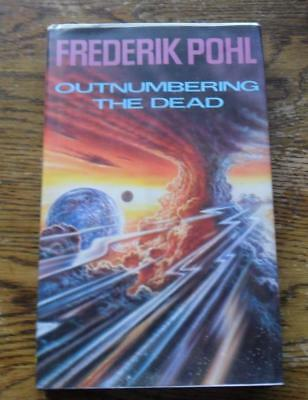 Frederik Pohl OUTNUMBERING THE DEAD Science Fiction 1st Edition 1990 Century