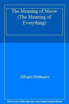 The Meaning of Meow (The Meaning of Everything) By Allegra Strategies