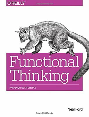 Functional Thinking: Paradigm Over Syntax By Neal Ford