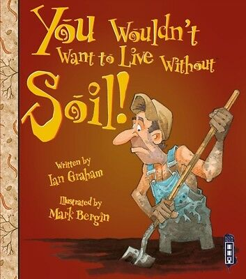 You Wouldn't Want to Live Without Soil! (Paperback), Graham, Ian,. 9781910706398