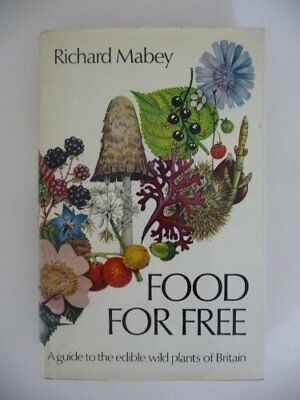 Food for Free ~ A guide to the edible wild plants ... by Mabey, Richard Hardback