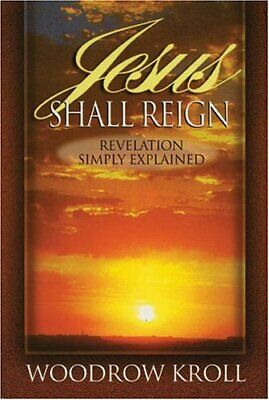 Jesus Shall Reign: Revelation Simply Explained by Kroll, Woodrow Paperback Book