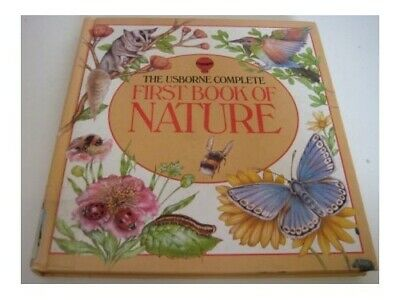 Usborne Complete First Book of Nature (Usborne First Nature) by etc. Hardback