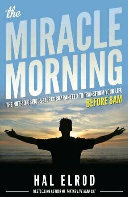 The Miracle Morning: The Not-So-Obvious Secret Guaranteed to Tr... by Elrod, Hal