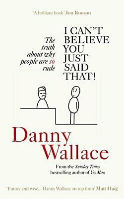 I Can't Believe You Just Said That: The truth about why peo... by Wallace, Danny