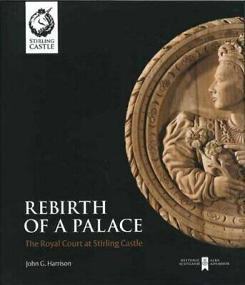 Rebirth of a Palace: The Royal Court at Stirling Castle by Harrison, John Book