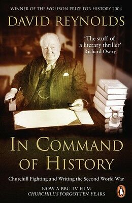 In Command of History: Churchill Fighting and Writing the Second World War (Pap.