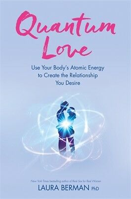 Quantum Love: Use Your Body's Atomic Energy to Create the Relationship You Desi.