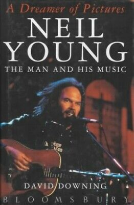 A Dreamer of Pictures: Neil Young - The Man and Hi... by Downing, David Hardback