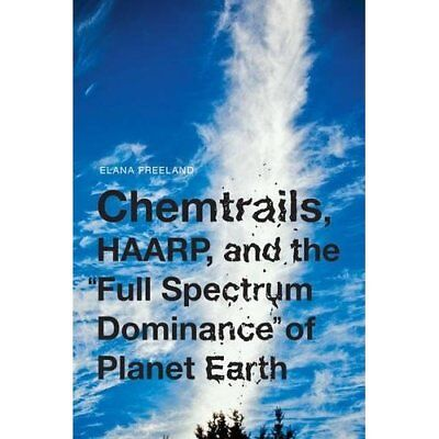 "Chemtrails, HAARP, and the """"""""""""""""Full Spectrum Domina - Paperback NEW Elana M"