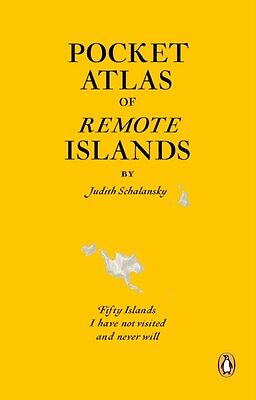 Pocket Atlas of Remote Islands: Fifty Islands I Have Not Visited and Never Will.