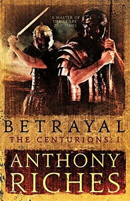 Betrayal: The Centurions I by Riches, Anthony Book The Cheap Fast Free Post