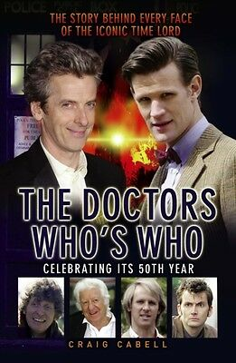 The Doctors Who's Who: The Story Behind Every Face of the Iconic Time Lord (Dr .