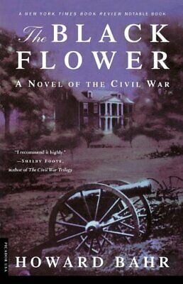 The Black Flower: A Novel of the Civil War by Bahr, Howard Book The Cheap Fast