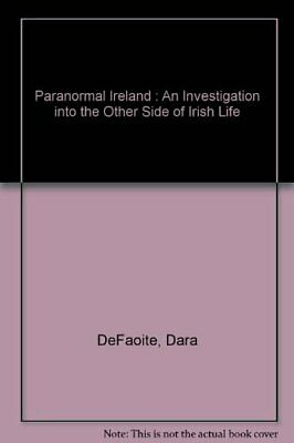Paranormal Ireland : An Investigation into the Ot... by DeFaoite, Dara Paperback