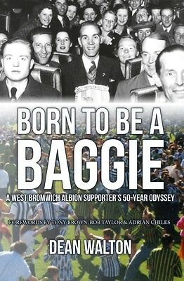 Born to be a Baggie: A West Bromwich Albion Supporter's 50-Year Odyssey (Paperb.