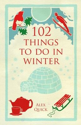 102 Things to Do in Winter (Paperback), Alex Quick, 9781908699381