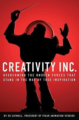 Creativity, Inc.: Overcoming the Unseen Forces That Stand in the Way of True In.