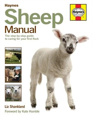 Sheep Manual: The Complete Step-by-Step Guide to Caring for Your Flock (Haynes .